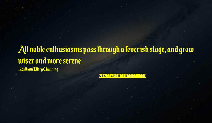 Unequal Distribution Of Wealth Quotes By William Ellery Channing: All noble enthusiasms pass through a feverish stage,
