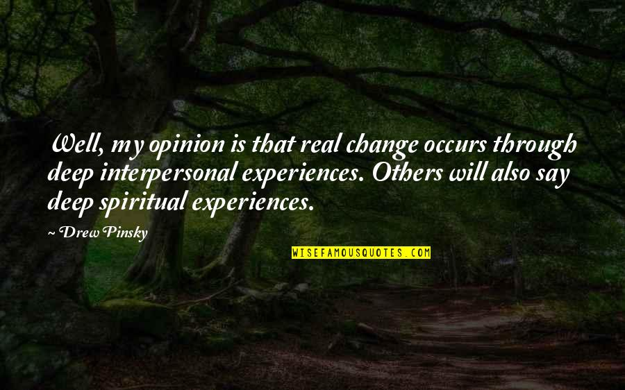 Unethical Human Experimentation Quotes By Drew Pinsky: Well, my opinion is that real change occurs
