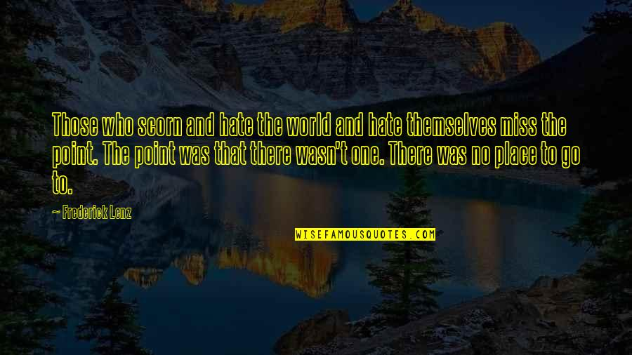 Unethical Human Experimentation Quotes By Frederick Lenz: Those who scorn and hate the world and