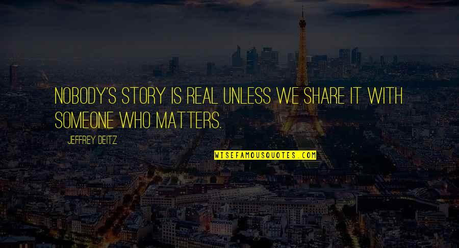 Unethical Human Experimentation Quotes By Jeffrey Deitz: Nobody's story is real unless we share it