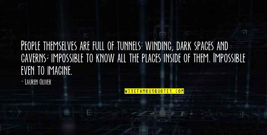 Unethical Human Experimentation Quotes By Lauren Oliver: People themselves are full of tunnels: winding, dark