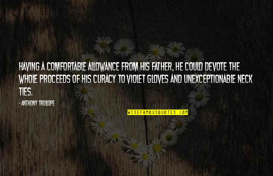 Unexceptionable Quotes By Anthony Trollope: Having a comfortable allowance from his father, he