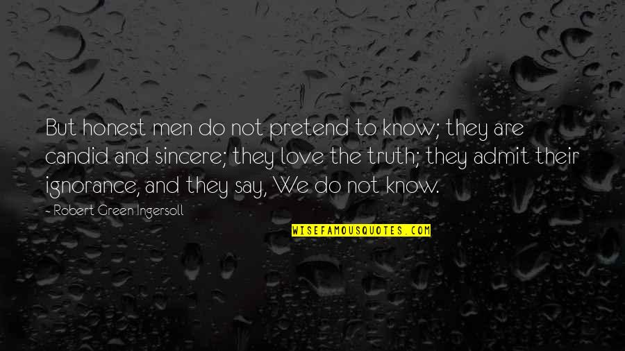 Unexceptionable Quotes By Robert Green Ingersoll: But honest men do not pretend to know;