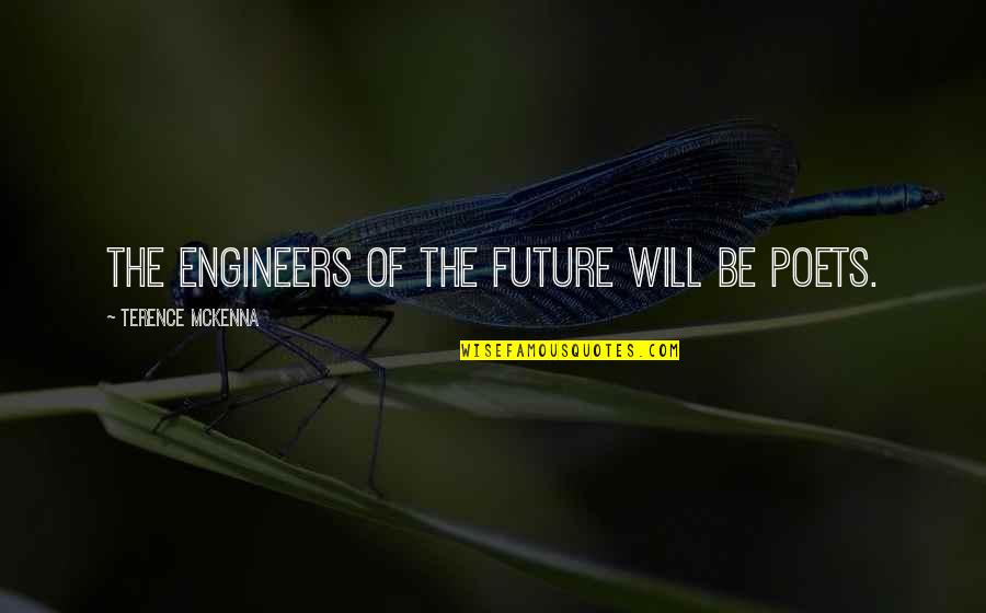 Unexceptionable Quotes By Terence McKenna: The engineers of the future will be poets.