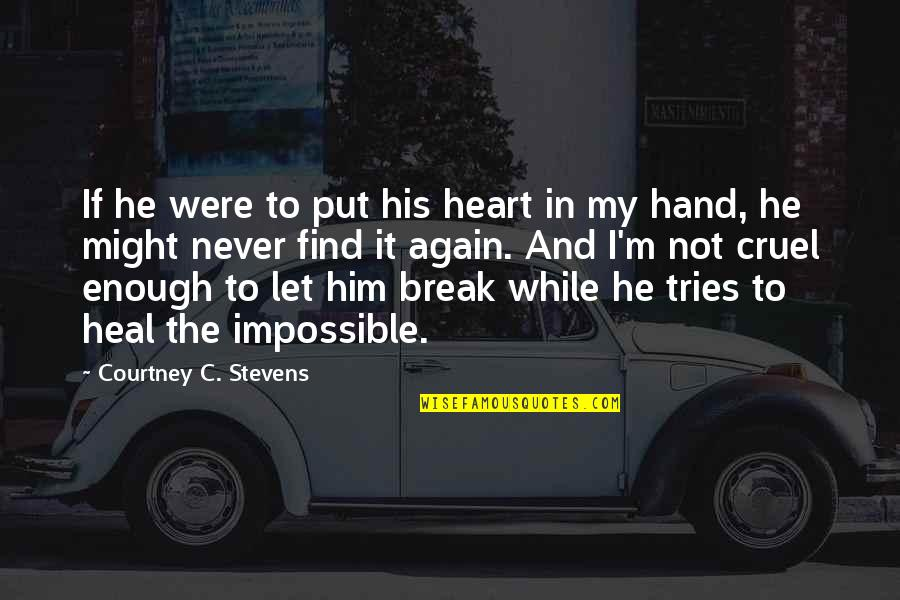 Unexcitable Quotes By Courtney C. Stevens: If he were to put his heart in
