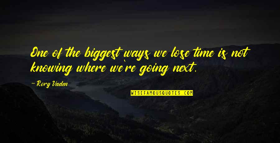 Unexcitable Quotes By Rory Vaden: One of the biggest ways we lose time
