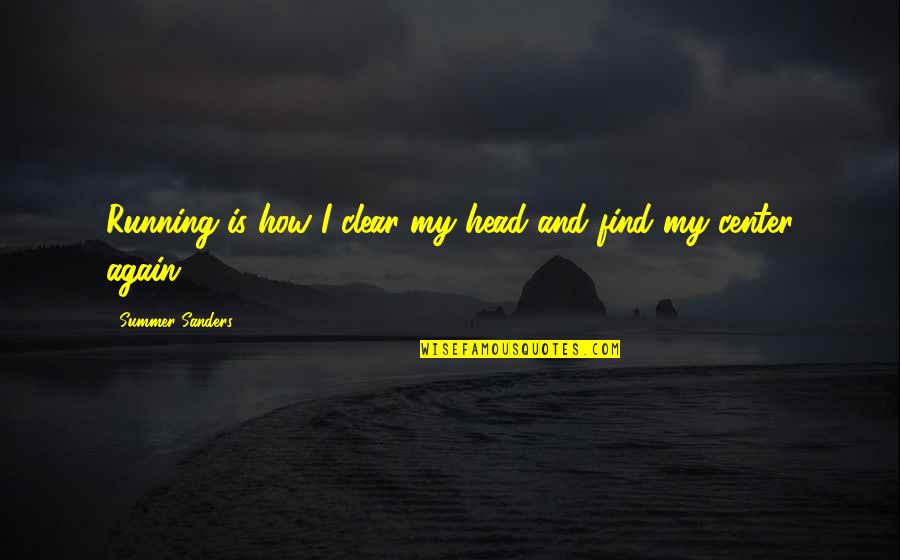 Unexcitable Quotes By Summer Sanders: Running is how I clear my head and