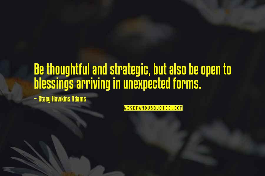 Unexpected Blessings Quotes By Stacy Hawkins Adams: Be thoughtful and strategic, but also be open