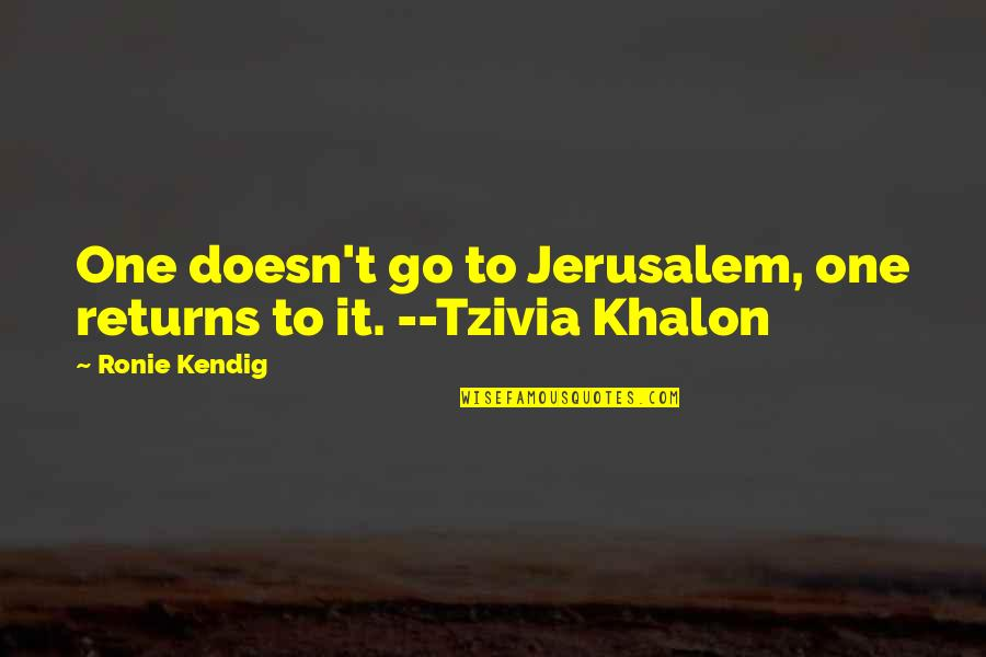 Unexpected Incident Quotes By Ronie Kendig: One doesn't go to Jerusalem, one returns to