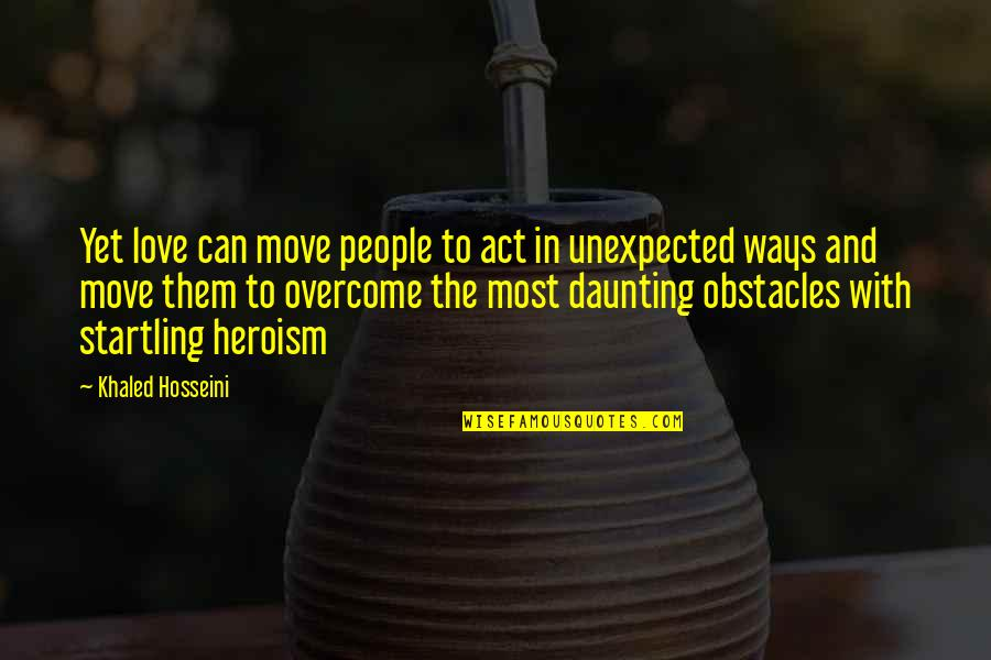 Unexpected Obstacles Quotes By Khaled Hosseini: Yet love can move people to act in