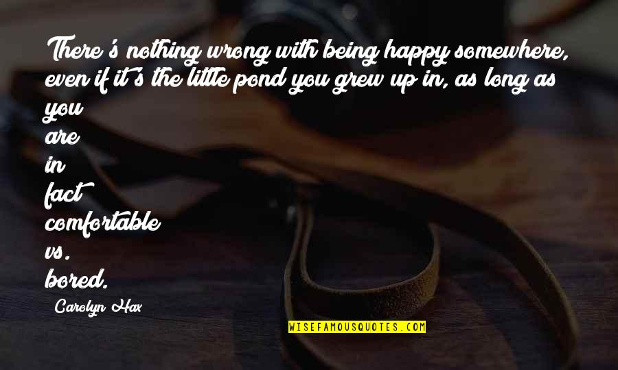Unexplainable Beauty Quotes By Carolyn Hax: There's nothing wrong with being happy somewhere, even