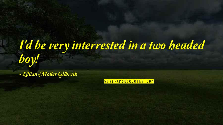 Unexplainable Beauty Quotes By Lillian Moller Gilbreth: I'd be very interrested in a two headed