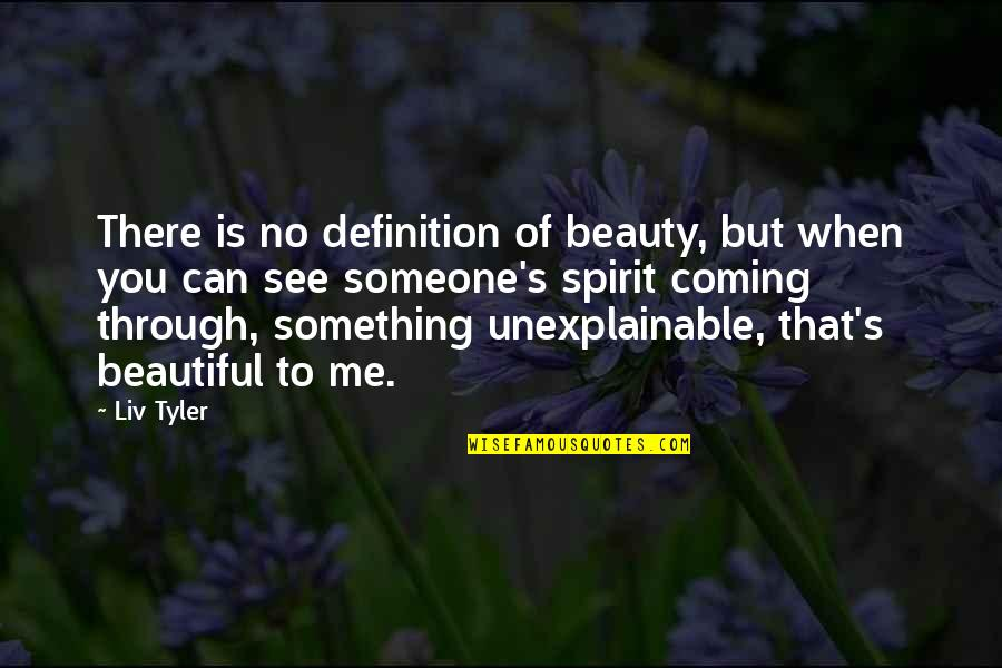 Unexplainable Beauty Quotes By Liv Tyler: There is no definition of beauty, but when
