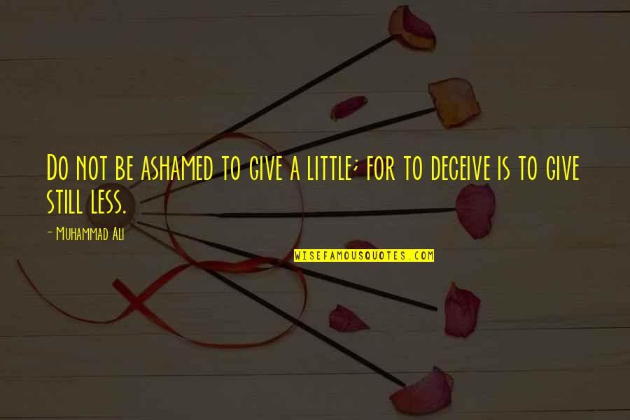 Unexplainable Beauty Quotes By Muhammad Ali: Do not be ashamed to give a little;