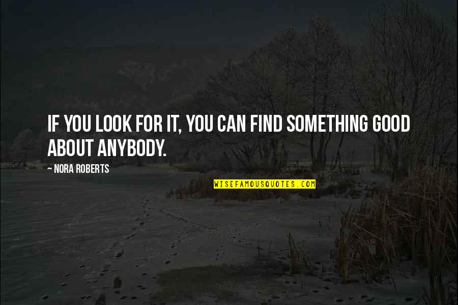 Unexplainable Beauty Quotes By Nora Roberts: If you look for it, you can find