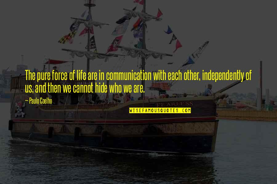 Unexplainable Beauty Quotes By Paulo Coelho: The pure force of life are in communication