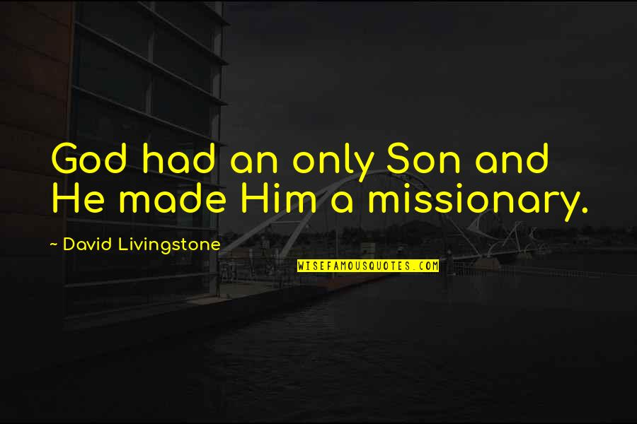 Unexplored Territory Quotes By David Livingstone: God had an only Son and He made