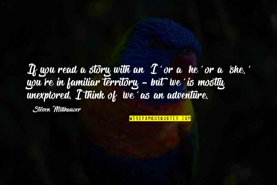 Unexplored Territory Quotes By Steven Millhauser: If you read a story with an 'I'