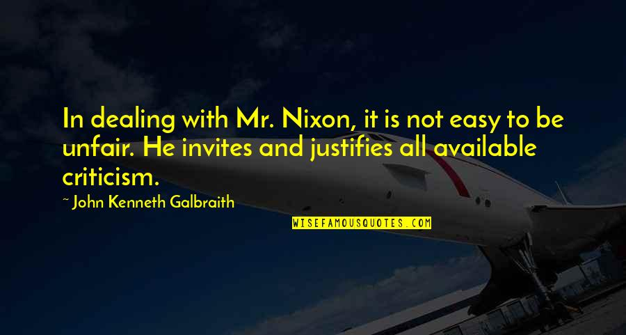 Unfair Criticism Quotes By John Kenneth Galbraith: In dealing with Mr. Nixon, it is not