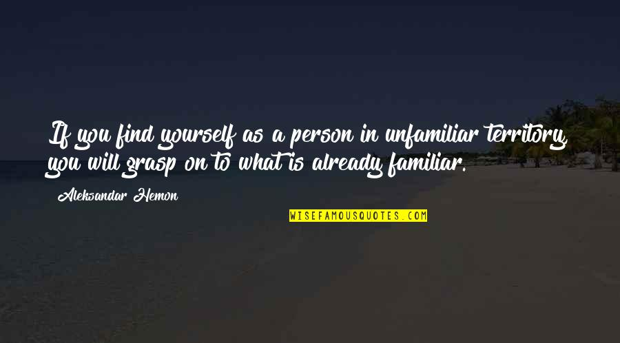 Unfamiliar Quotes By Aleksandar Hemon: If you find yourself as a person in