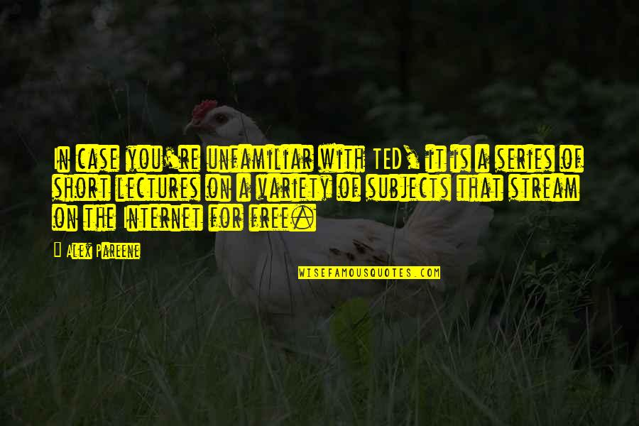 Unfamiliar Quotes By Alex Pareene: In case you're unfamiliar with TED, it is