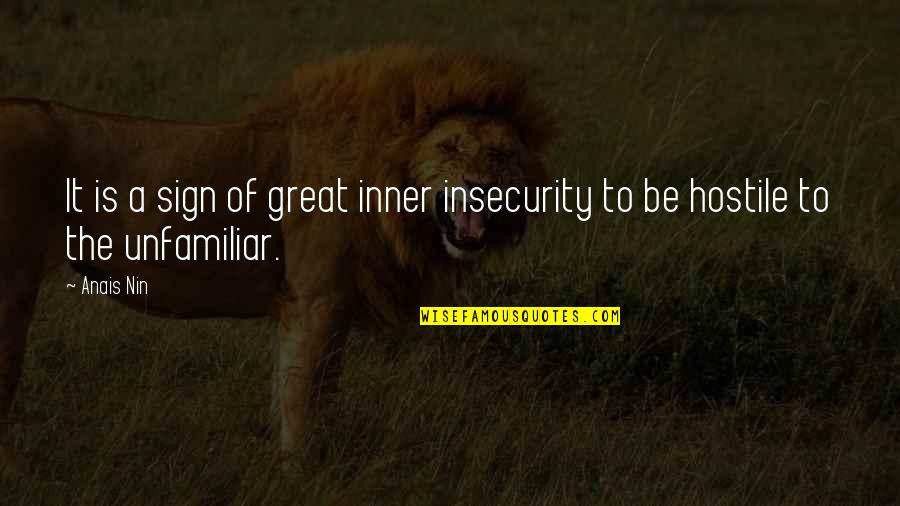 Unfamiliar Quotes By Anais Nin: It is a sign of great inner insecurity