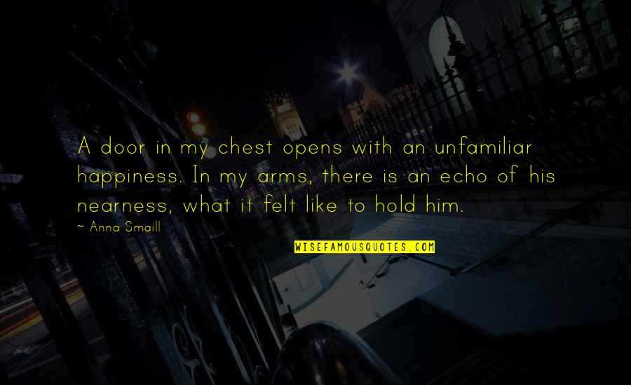 Unfamiliar Quotes By Anna Smaill: A door in my chest opens with an