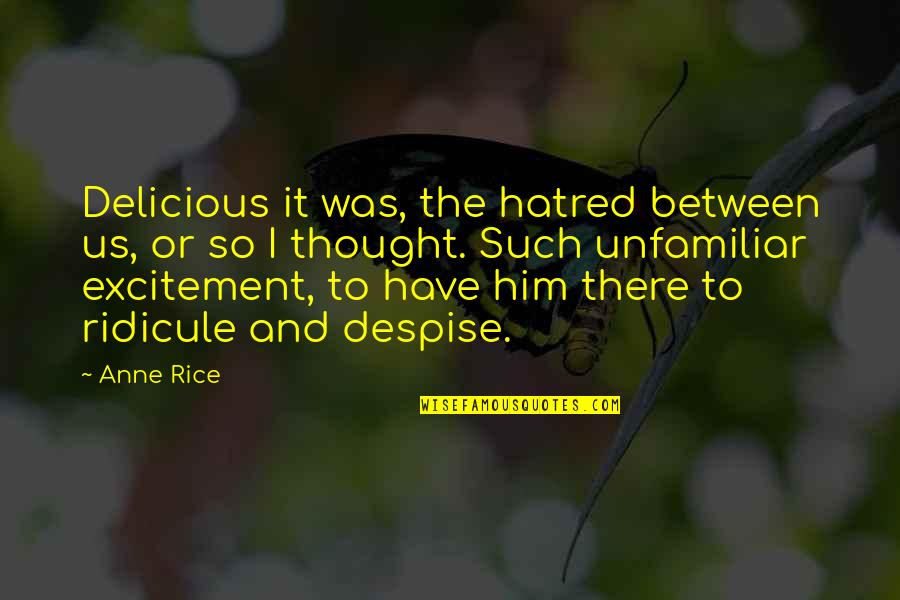 Unfamiliar Quotes By Anne Rice: Delicious it was, the hatred between us, or
