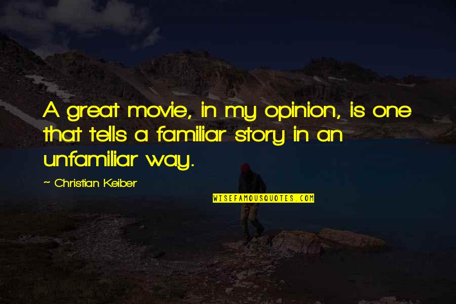 Unfamiliar Quotes By Christian Keiber: A great movie, in my opinion, is one