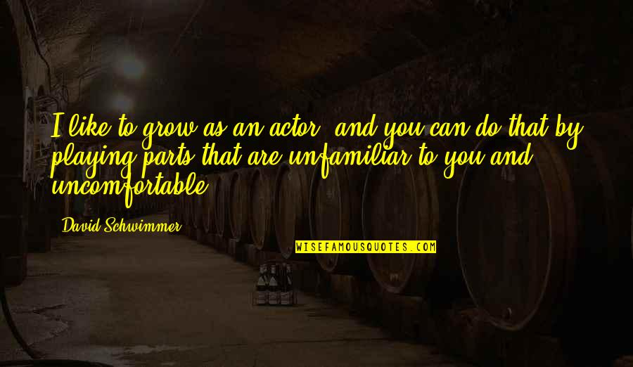 Unfamiliar Quotes By David Schwimmer: I like to grow as an actor, and