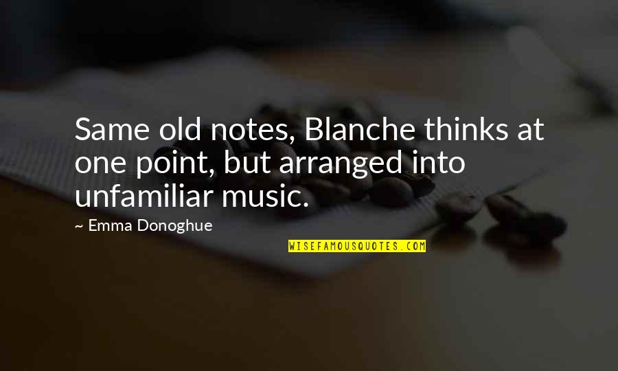Unfamiliar Quotes By Emma Donoghue: Same old notes, Blanche thinks at one point,