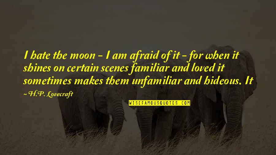 Unfamiliar Quotes By H.P. Lovecraft: I hate the moon - I am afraid