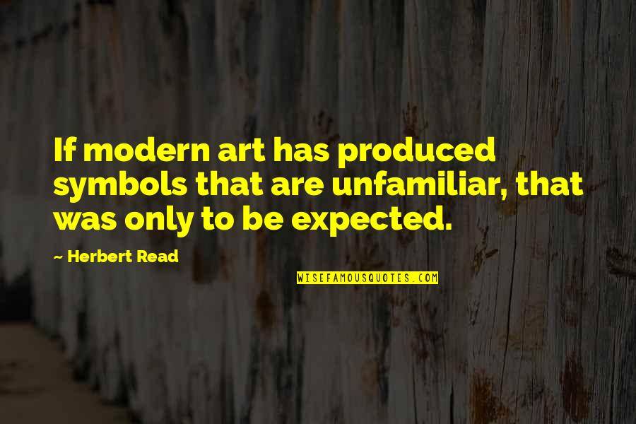 Unfamiliar Quotes By Herbert Read: If modern art has produced symbols that are