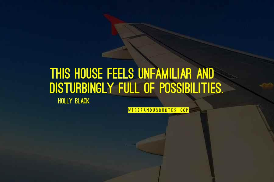 Unfamiliar Quotes By Holly Black: This house feels unfamiliar and disturbingly full of