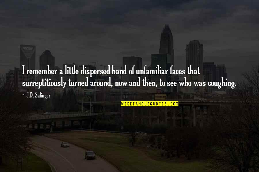 Unfamiliar Quotes By J.D. Salinger: I remember a little dispersed band of unfamiliar