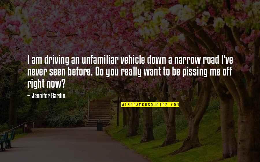 Unfamiliar Quotes By Jennifer Rardin: I am driving an unfamiliar vehicle down a