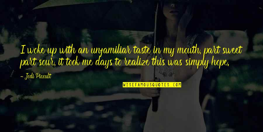 Unfamiliar Quotes By Jodi Picoult: I woke up with an unfamiliar taste in