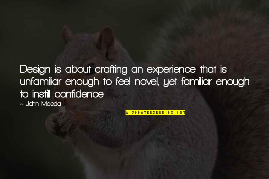 Unfamiliar Quotes By John Maeda: Design is about crafting an experience that is