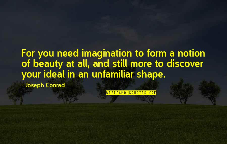 Unfamiliar Quotes By Joseph Conrad: For you need imagination to form a notion