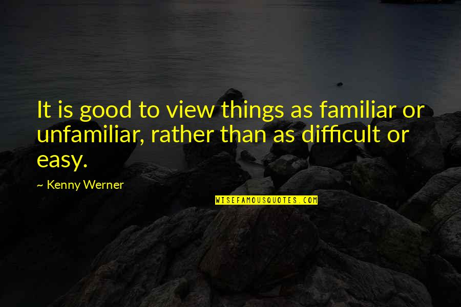 Unfamiliar Quotes By Kenny Werner: It is good to view things as familiar
