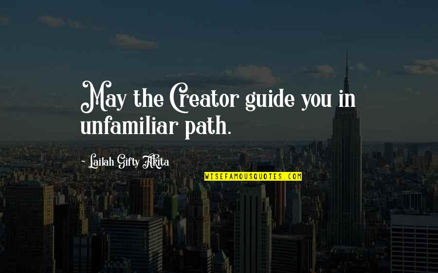 Unfamiliar Quotes By Lailah Gifty Akita: May the Creator guide you in unfamiliar path.