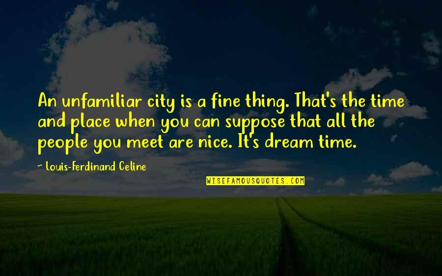 Unfamiliar Quotes By Louis-Ferdinand Celine: An unfamiliar city is a fine thing. That's