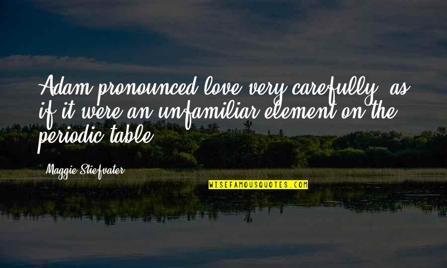 Unfamiliar Quotes By Maggie Stiefvater: Adam pronounced love very carefully, as if it
