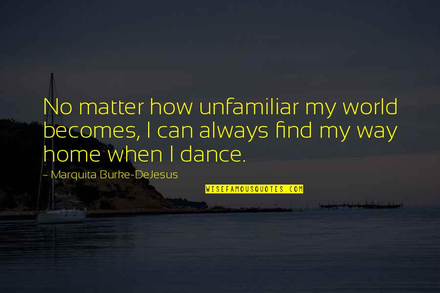 Unfamiliar Quotes By Marquita Burke-DeJesus: No matter how unfamiliar my world becomes, I
