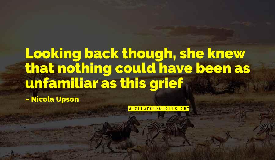 Unfamiliar Quotes By Nicola Upson: Looking back though, she knew that nothing could