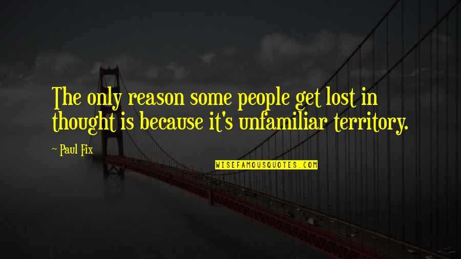 Unfamiliar Quotes By Paul Fix: The only reason some people get lost in
