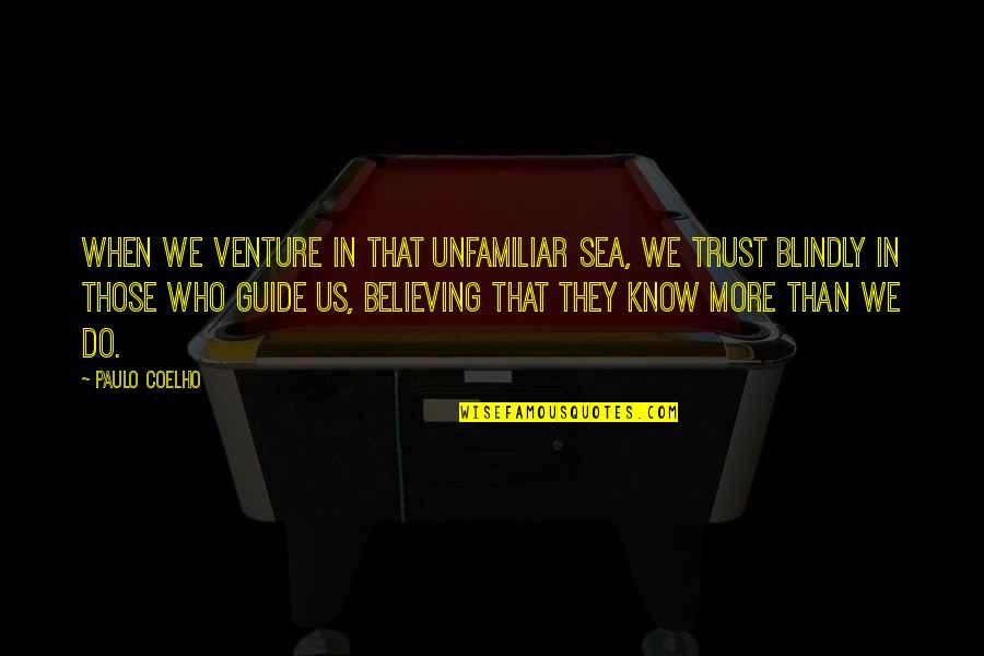 Unfamiliar Quotes By Paulo Coelho: When we venture in that unfamiliar sea, we