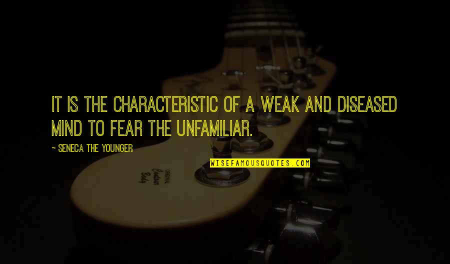 Unfamiliar Quotes By Seneca The Younger: It is the characteristic of a weak and