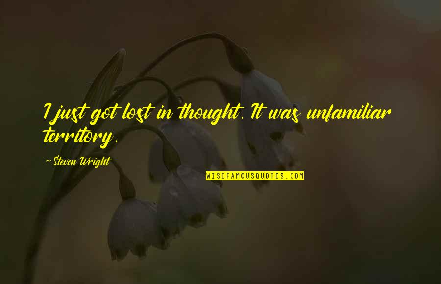 Unfamiliar Quotes By Steven Wright: I just got lost in thought. It was