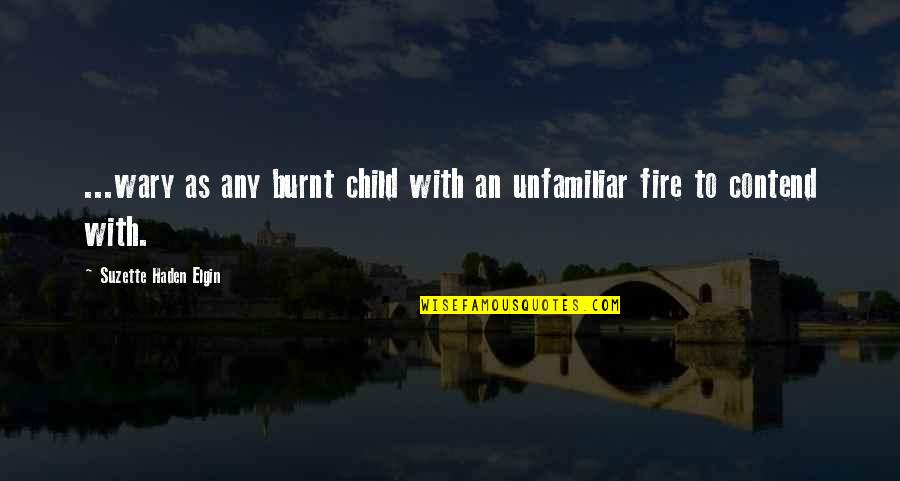 Unfamiliar Quotes By Suzette Haden Elgin: ...wary as any burnt child with an unfamiliar